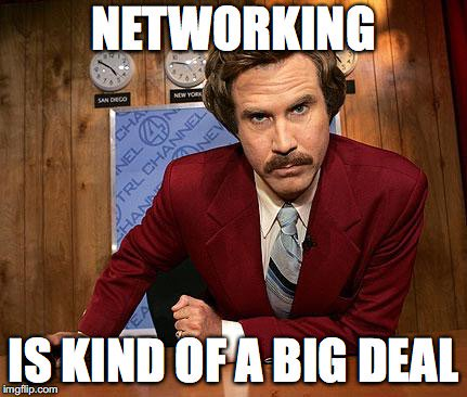 ron burgandy meme: networking, it's kind of a big deal
