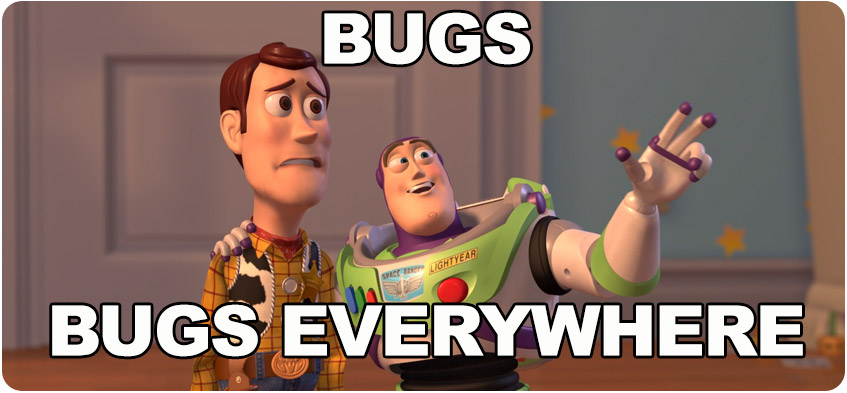 Bugs everywhere