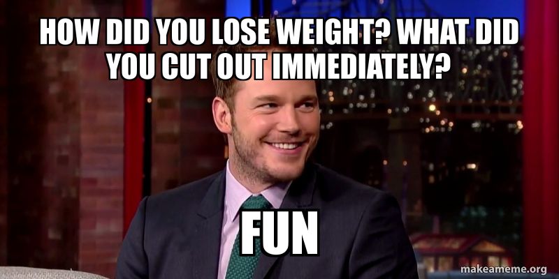 Chris Pratt meme: HOW DID YOU LOSE WEIGHT? WHAT DID YOU CUT OUT IMMEDIATELY? Fun.