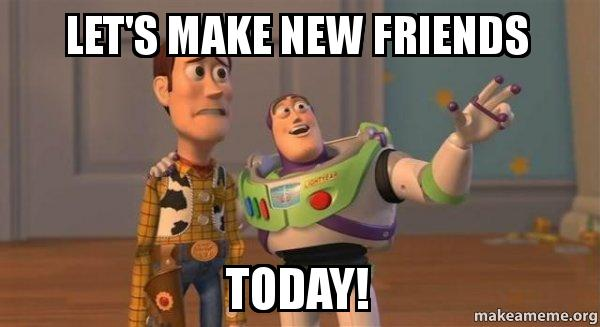 toy story meme: let's make new friends