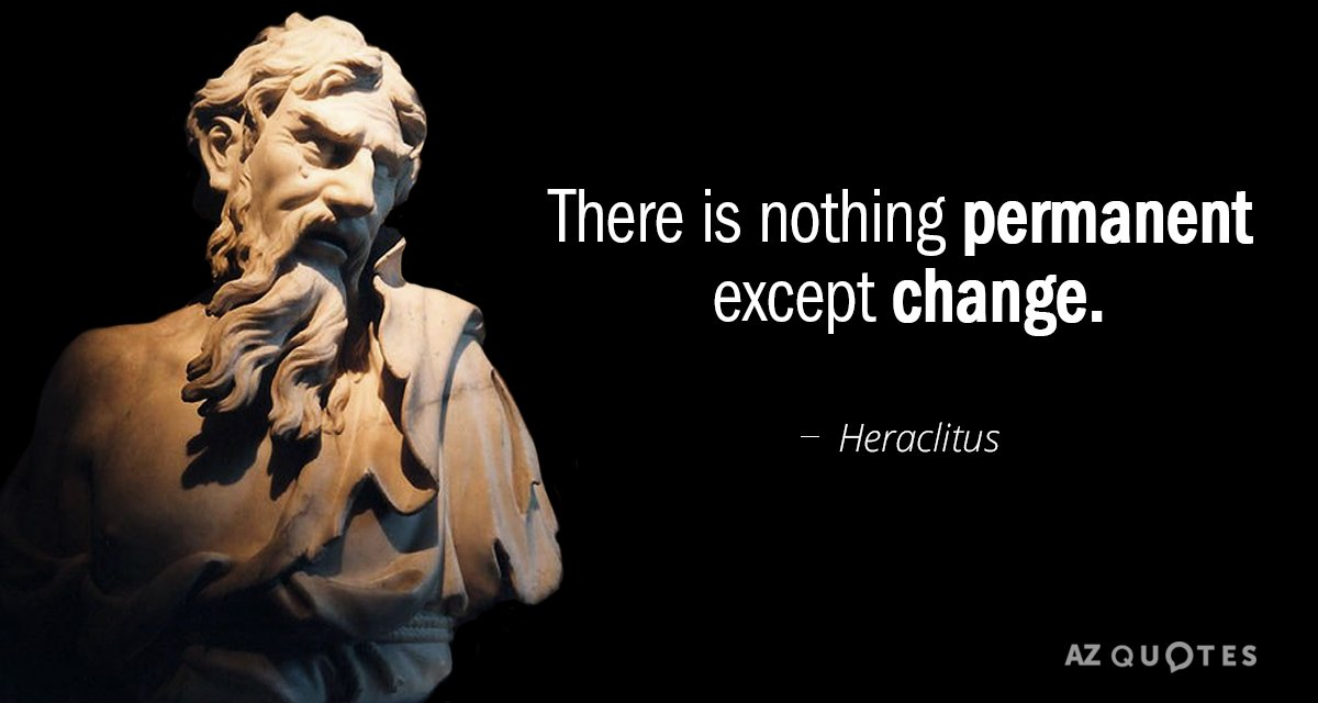 Heraclitus quote: There is nothing permanent except change